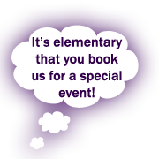 It's elementary that you book us for a special event!